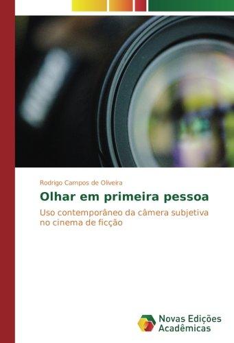 Download Olhar em primeira pessoa: Uso contemporâneo da câmera subjetiva no cinema de ficção (Portuguese Edition) ebook