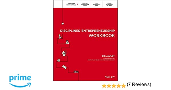 Disciplined Entrepreneurship Workbook: Bill Aulet: 9781119365792 ...