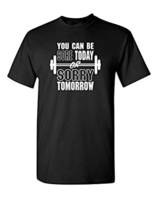 Shop4Ever® You Can Be Sore Today Or Sorry Tomorrow T-shirt Gym Shirts