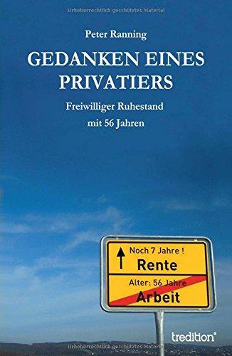 Gedanken eines Privatiers: Freiwilliger Ruhestand mit 56 Jahren (German Edition) by Ranning Peter