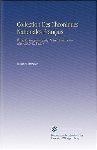 Livre Collection Des Chroniques Nationales Français: Écrites En Langue Vulgaire du Treizième au Seizième Siècle. V.15 1824 pdf epub