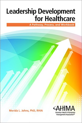 Leadership Development for Healthcare: A Pathway, Process, and Workbook
