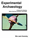 img - for Experimental Archaeology: A Science for Studying Native American Prehistoric Technology book / textbook / text book