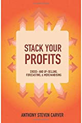 Stack Your Profits: Cross- and Up-Selling, Forecasting, and Merchandising (Steve Carver's Business Book Series) Paperback