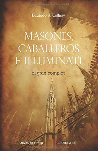 Masones, caballeros e Illuminati El gran complot  [R. Callaey, Eduardo] (Tapa Blanda)