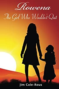 Rowena: The Girl Who Wouldn't Quit by Jim Cole-Rous (2014-05-09)