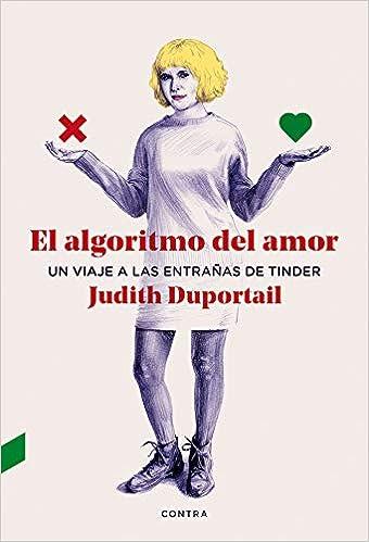 El Algoritmo del Amor: Un Viaje a Las Entrañas de Tinder : Duportail, Judith:  Amazon.com.mx: Libros