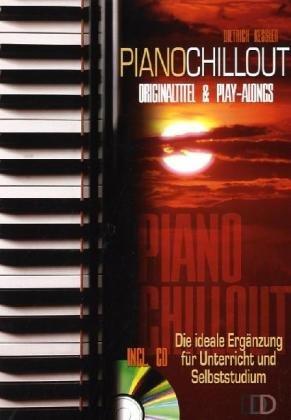Piano Chillout inkl. CD: Die ideale Ergänzung für Musikunterricht und Selbststudium