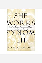 [ [ [ She Works/He Works: How Two-Income Families Are Happy, Healthy, and Thriving[ SHE WORKS/HE WORKS: HOW TWO-INCOME FAMILIES ARE HAPPY, HEALTHY, AND THRIVING ] By Barnett, Rosalind C. ( Author )Oct-15-1998 Paperback Paperback