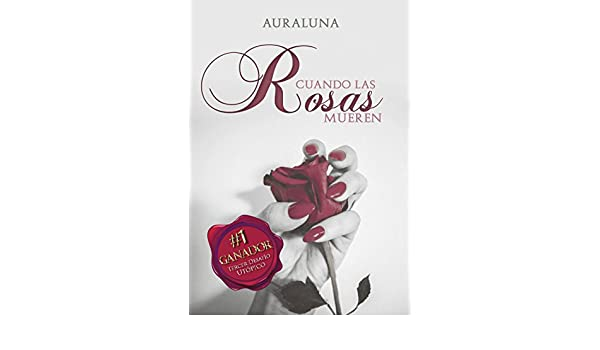 Amazon.com: Cuando las rosas mueren (Spanish Edition) eBook: AuraLuna: Kindle Store
