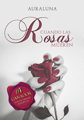 Cuando las rosas mueren (Spanish Edition) by [AuraLuna]