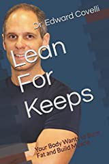 Lean For Keeps: Your Body Wants to Burn Fat and Build Muscle Paperback