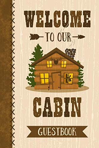 Welcome To Our Cabin Guestbook: Keepsake log book for a cabin or lake house vacation home.