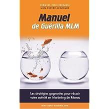 Manuel de Guerilla MLM: Les stratégies garanties pour réussir votre activité en marketing de réseau - MLM Expert Académie (French Edition)