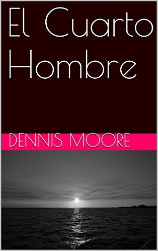 El Cuarto Hombre (Spanish Edition) - Kindle edition by Dennis Moore ...