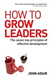 How to Grow Leaders, John Adair, 0749448393