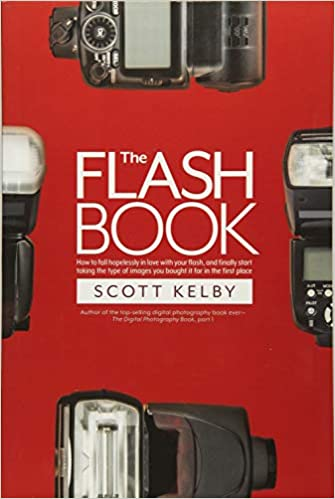 cd7d9302f7308 The Flash Book: How to fall hopelessly in love with your flash, and ...
