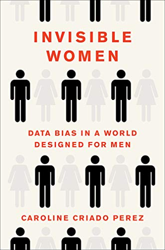Book Cover: Invisible Women: Data Bias in a World Designed for Men