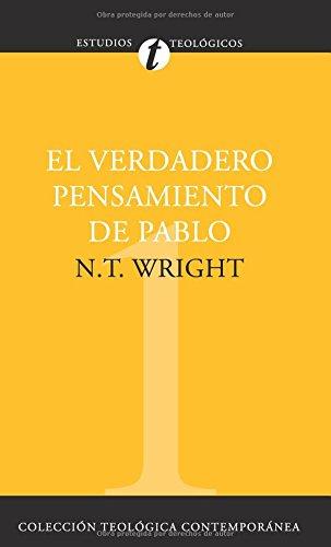 El verdadero pensamiento de Pablo (Coleccion Teologica Contemporanea: Estudios Teologicos) (Spanish Edition) [N. T. Wright] (Tapa Blanda)