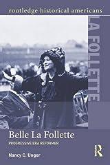 Belle La Follette: Progressive Era Reformer (Routledge Historical Americans) by Nancy C. Unger (2015-08-12) Paperback