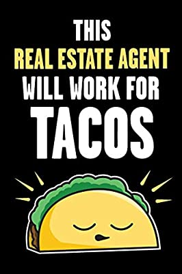 This Real Estate Agent Will Work For Tacos Funny Real Estate And Taco Humor Fun Quote For Real Estate Brokers And Agents By Real Estate Bizzy Trends Amazon Ae