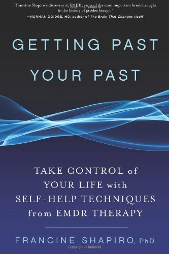 Getting Past Your Past by PhD, Shapiro,, Francine (2012) Hardcover