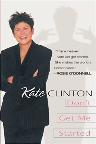Don't Get Me Started by Kate Clinton (2000-01-04)