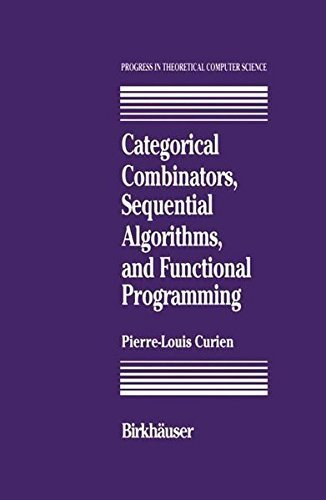 Download Categorical Combinators, Sequential Algorithms, and Functional Programming (Progress in Theoretical Computer Science) Pdf