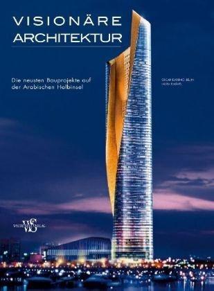 Visionäre Architektur: Die neuesten Bauprojekte auf der arabischen Halbinsel (Kunst, Architektur)