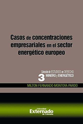 Descargar Libro Casos De Concentraciones Empresariales En El Sector Energético Europeo Milton Fernando Montoya Pardo