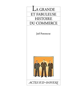 La grande et fabuleuse histoire du commerce, Pommerat, Joël