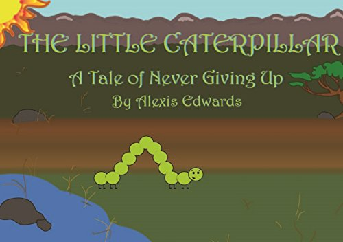 The Little Caterpillar: A Tale of Never Giving - Little Caterpillars Three