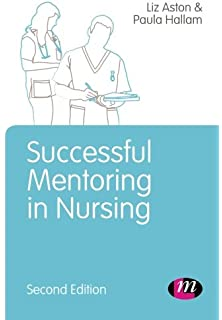 the nurse mentor s handbook supporting students in clinical  successful mentoring in nursing post registration nursing education and practice lm series