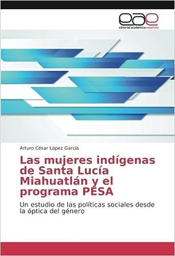 Las mujeres indígenas de Santa Lucía Miahuatlán y el ...