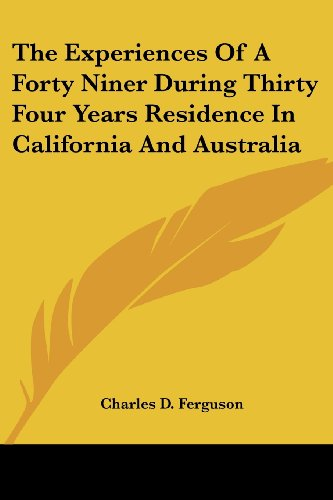 The Experiences Of A Forty Niner During Thirty Four Years Residence In California And Australia