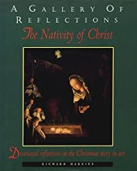 A Gallery of Reflections: The Nativity of Christ - Devotional Reflections on the Christmas Story in Art