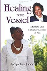 Healing in the Vessel: A Mother's Love, A Daughter's Journey of Faith Paperback