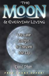 Moon & Everyday Living: Use Lunar Energies to Transform Your Life