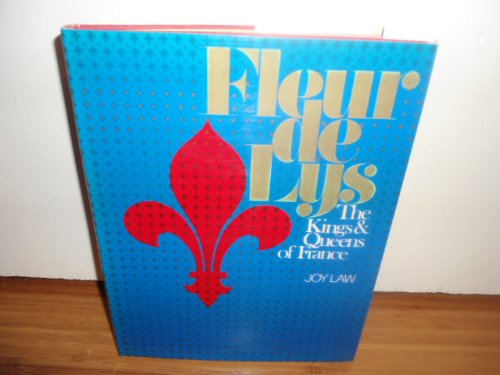 Fleur de Lys: The Kings and Queens of France (Of Francis I King France)