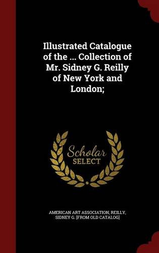 Read Online Illustrated Catalogue of the ... Collection of Mr. Sidney G. Reilly of New York and London; pdf
