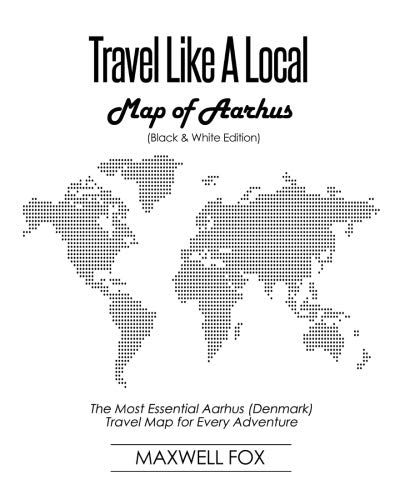 Travel Like a Local - Map of Aarhus (Black and White Edition): The Most Essential Aarhus (Denmark) Travel Map for Every Adventure