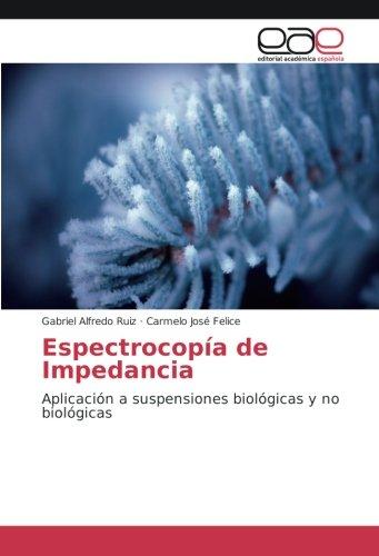 Espectrocopía de Impedancia: Aplicación a suspensiones biológicas y no biológicas (Spanish Edition) ebook
