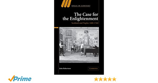 The case for the enlightenment scotland and naples 1680 1760 ideas the case for the enlightenment scotland and naples 1680 1760 ideas in context john robertson 9780521035729 amazon books fandeluxe Images