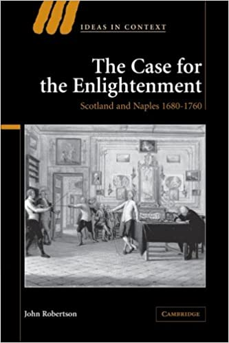 The case for the enlightenment scotland and naples 1680 1760 ideas the case for the enlightenment scotland and naples 1680 1760 ideas in context john robertson 9780521035729 amazon books fandeluxe