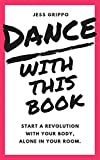 DANCE WITH THIS BOOK: Start a Revolution with Your Body, Alone in Your Room.