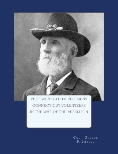Download The Twenty-Fifth Regiment Connecticut Volunteers In The War of the Rebellion pdf epub