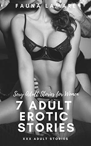 7 Adult Erotic Stories Xxx Adult Stories Sexy Adult Stories For Women By