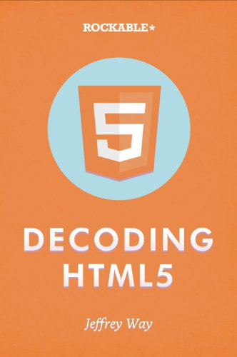 Decoding HTML5 by Jeffrey Way, Publisher : Rockable Press