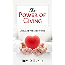 The Power Of Giving: Recieve, success love and happiness.