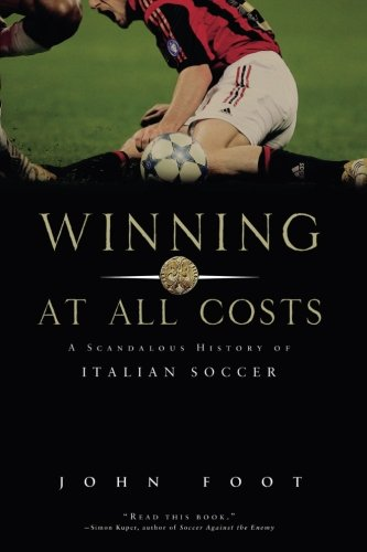Winning at All Costs: A Scandalous History of Italian Soccer - APPROVED